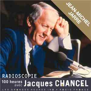 Jacques Chancel, Jean-Michel Jarre - Radioscopie: 100 Heures Avec Jacques Chancel download